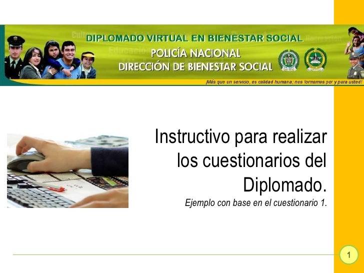 Instructivo para realizar   los cuestionarios del             Diplomado.    Ejemplo con base en el cuestionario 1.        ...