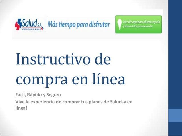 Instructivo decompra en líneaFácil, Rápido y SeguroVive la experiencia de comprar tus planes de Saludsa enlínea!