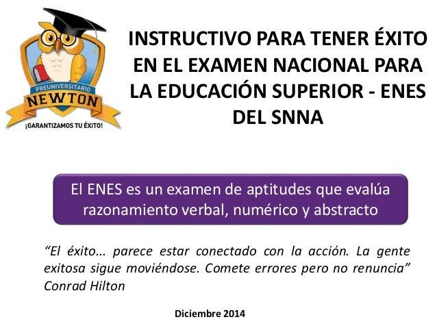 INSTRUCTIVO PARA TENER ÉXITO  EN EL EXAMEN NACIONAL PARA  LA EDUCACIÓN SUPERIOR - ENES  DEL SNNA  El ENES es un examen de ...