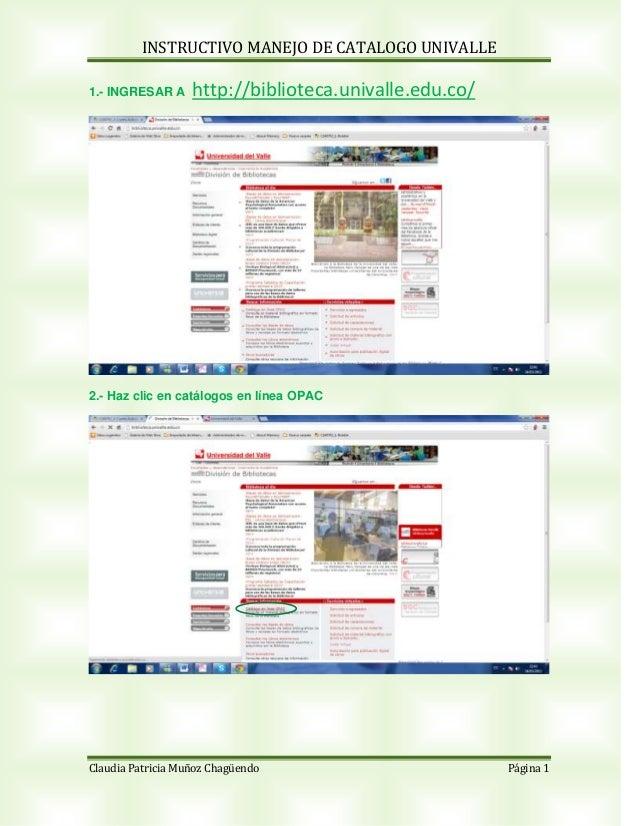 INSTRUCTIVO MANEJO DE CATALOGO UNIVALLE1.- INGRESAR A     http://biblioteca.univalle.edu.co/2.- Haz clic en catálogos en l...