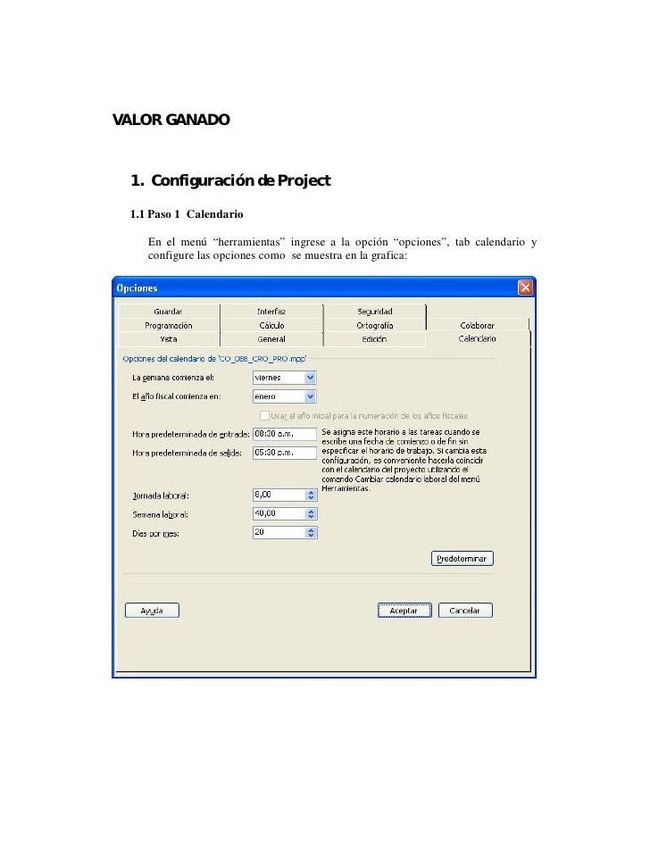 """VALOR GANADO 1. Configuración de Project 1.1 Paso 1 Calendario    En el menú """"herramientas"""" ingrese a la opción """"opciones""""..."""