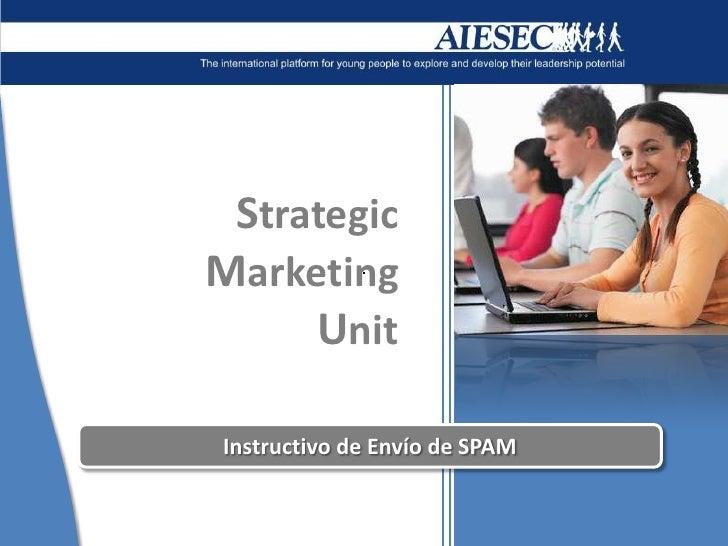 Strategic<br />Marketing<br />Unit<br />Instructivo de Envío de SPAM<br />