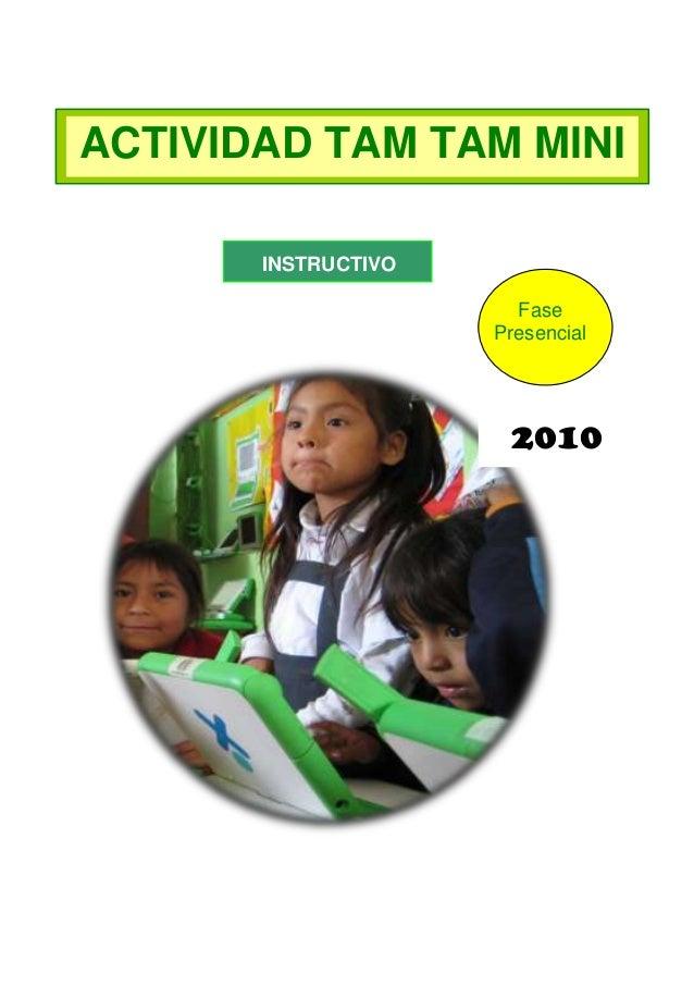 ACTIVIDAD TAM TAM MINI INSTRUCTIVO Fase Presencial  2010