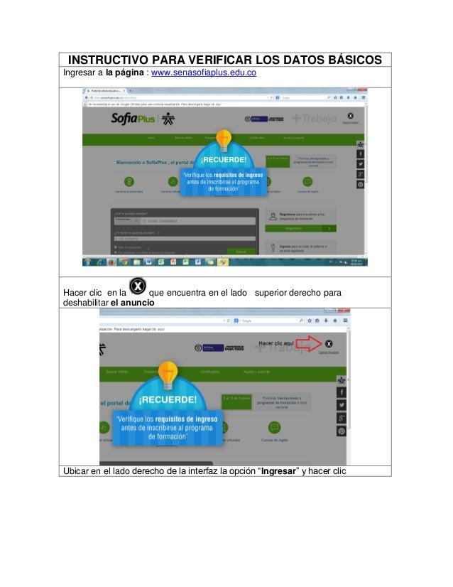 INSTRUCTIVO PARA VERIFICAR LOS DATOS BÁSICOS Ingresar a la página : www.senasofiaplus.edu.co Hacer clic en la que encuentr...