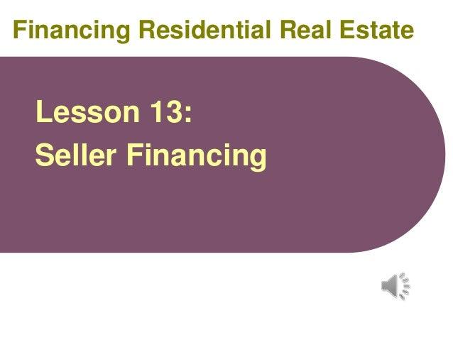 Financing Residential Real Estate  Lesson 13: Seller Financing