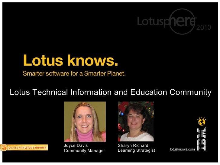 Lotus Technical Information and Education Community Sharyn Richard Learning Strategist Joyce Davis Community Manager