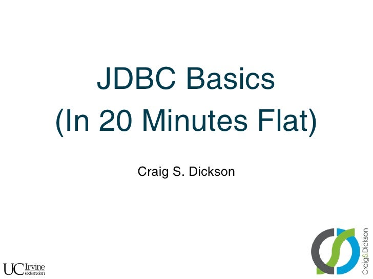JDBC Basics    (In 20 Minutes Flat)          Craig S. Dickson!