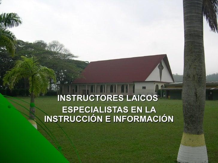 INSTRUCTORES LAICOS  ESPECIALISTAS EN LA INSTRUCCIÓN E INFORMACIÓN
