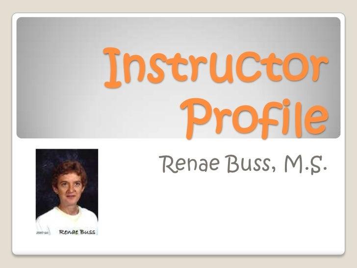 Instructor    Profile  Renae Buss, M.S.