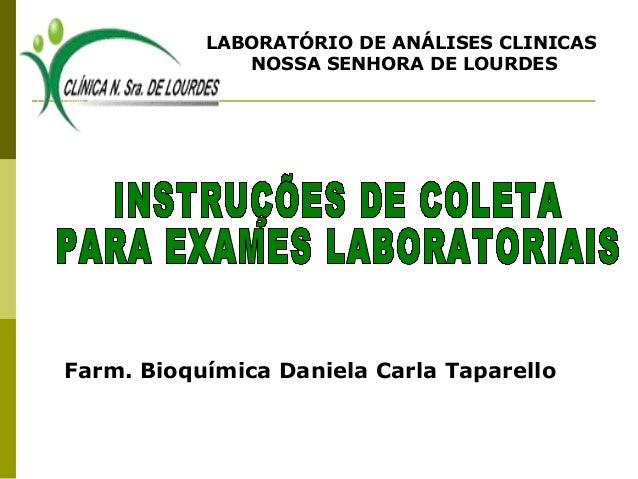 LABORATÓRIO DE ANÁLISES CLINICAS NOSSA SENHORA DE LOURDES  Farm. Bioquímica Daniela Carla Taparello