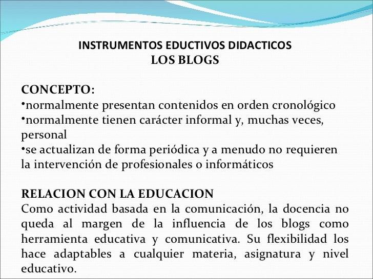 <ul><li>INSTRUMENTOS EDUCTIVOS DIDACTICOS </li></ul><ul><li>LOS BLOGS </li></ul><ul><li>CONCEPTO:  </li></ul><ul><li>norma...