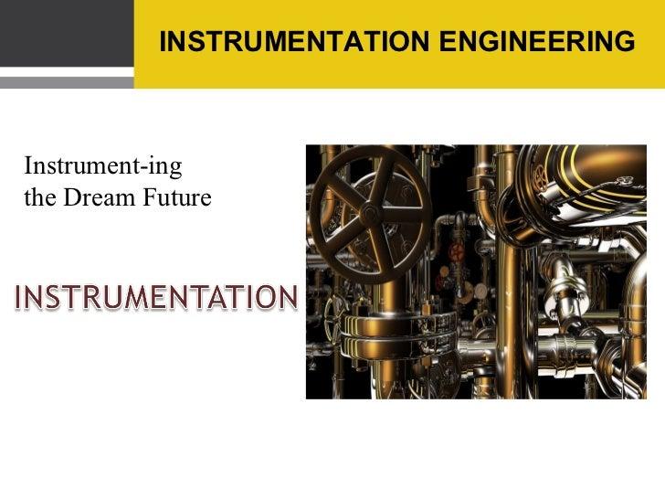 INSTRUMENTATION ENGINEERINGInstrument-ingthe Dream Future