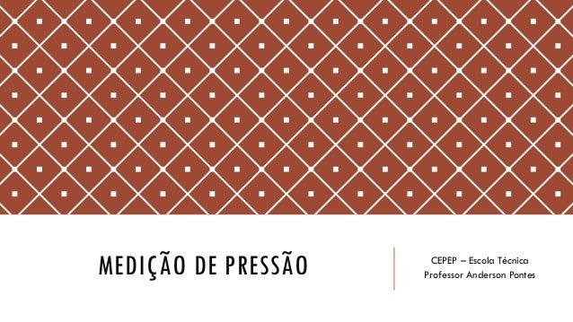 MEDIÇÃO DE PRESSÃO CEPEP – Escola Técnica Professor Anderson Pontes