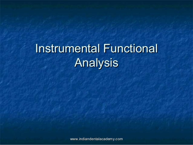 Instrumental Functional Analysis  www.indiandentalacademy.com