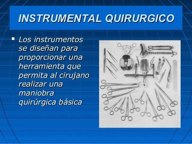 INSTRUMENTAL QUIRURGICOINSTRUMENTAL QUIRURGICO Los instrumentosLos instrumentosse diseñan parase diseñan paraproporcionar...