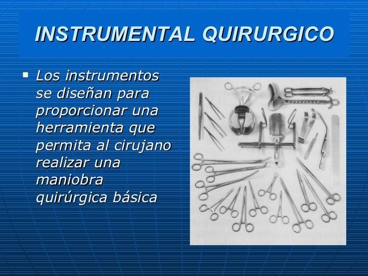 INSTRUMENTAL QUIRURGICO <ul><li>Los instrumentos se diseñan para proporcionar una herramienta que permita al cirujano real...