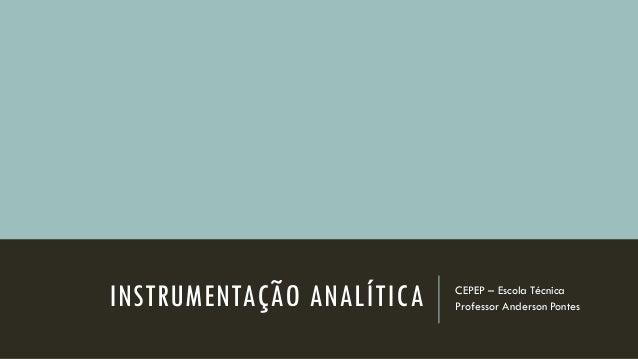 INSTRUMENTAÇÃO ANALÍTICA CEPEP – Escola Técnica Professor Anderson Pontes