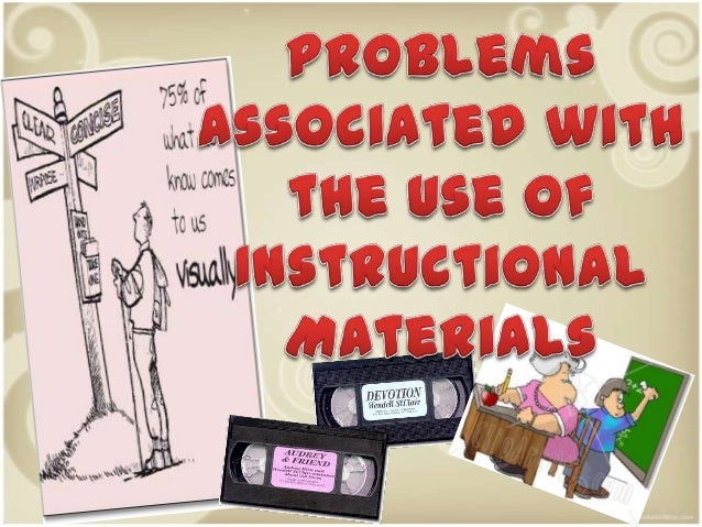 problems in using instructional materials Sought information on problems encountered by teachers in improvising instructional materials for the teaching and learning of physics the instrument was an 8-item.