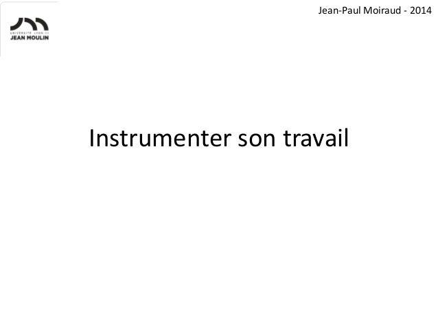 Jean-Paul Moiraud - 2014  Instrumenter son travail