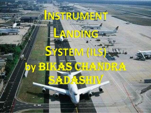 INSTRUMENT LANDING SYSTEM (ILS) by BIKAS CHANDRA SADASHIV