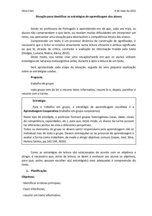 Sílvia Faim 8 de maio de 2015 Situação para identificar as estratégias de aprendizagem dos alunos Sendo eu professora de P...