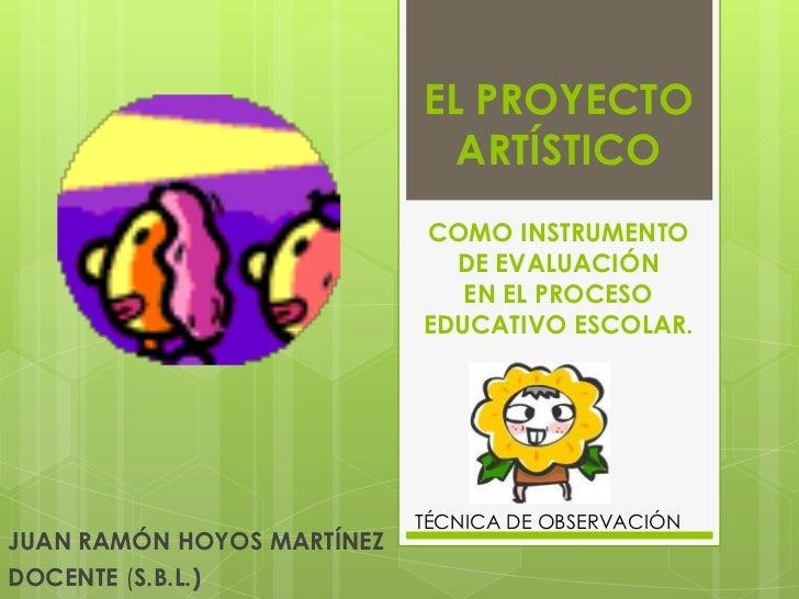 EL PROYECTO                              ARTÍSTICO                            COMO INSTRUMENTO                            ...