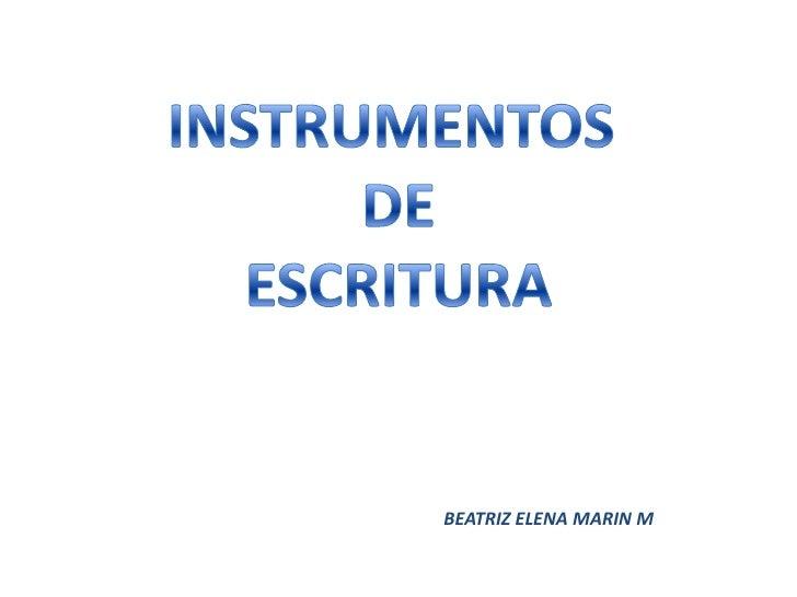 INSTRUMENTOS <br />DE<br /> ESCRITURA <br />BEATRIZ ELENA MARIN M<br />