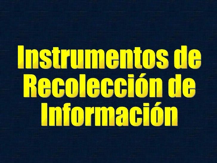 Instrumentos de recoleccion de informacion en la investigacion