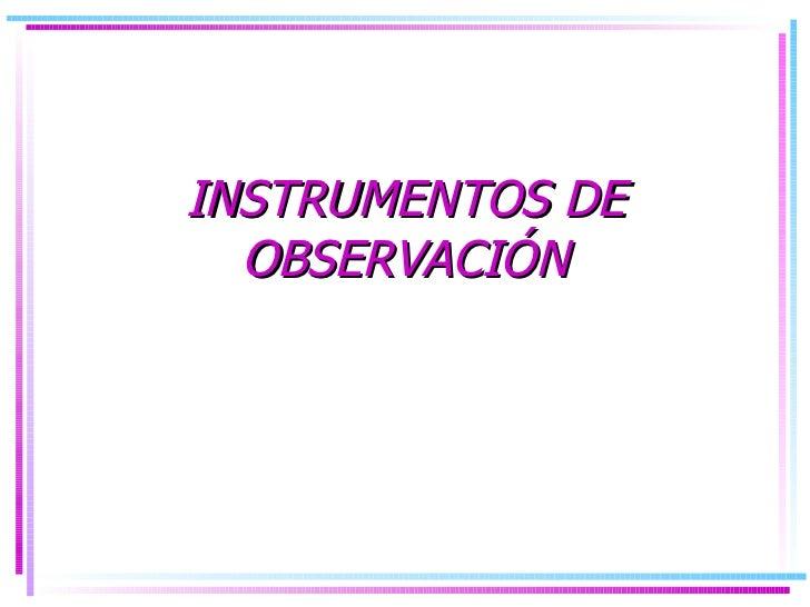 INSTRUMENTOS DE OBSERVACIÓN