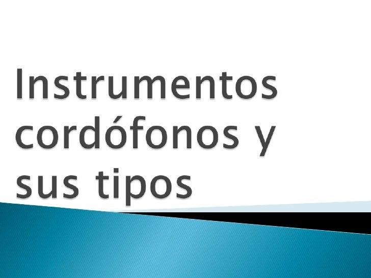    Son instrumentos musicales que producen sonidos    por medio de las vibraciones de una o más    cuerdas, cuya vibració...
