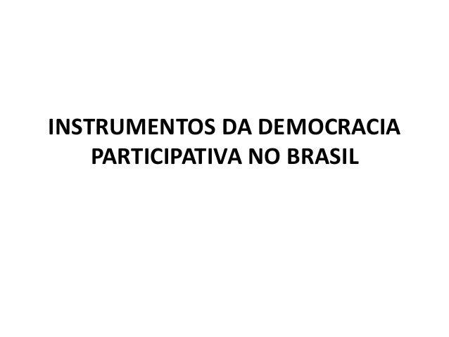 INSTRUMENTOS DA DEMOCRACIA    PARTICIPATIVA NO BRASIL