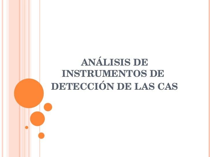 ANÁLISIS DE INSTRUMENTOS DE  DETECCIÓN DE LAS CAS