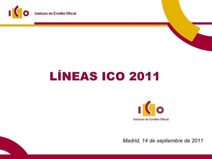 LÍNEAS ICO 2011         Madrid, 14 de septiembre de 2011