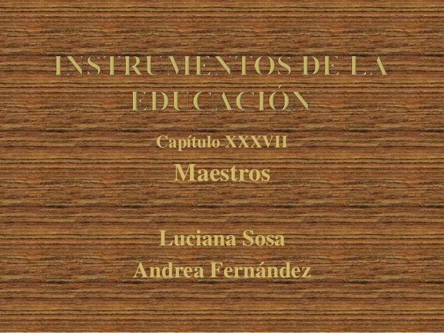 Capítulo XXXVII Maestros Luciana Sosa Andrea Fernández