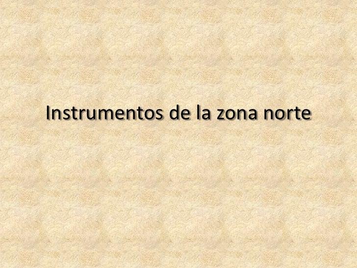 Instrumentos de la zona norte