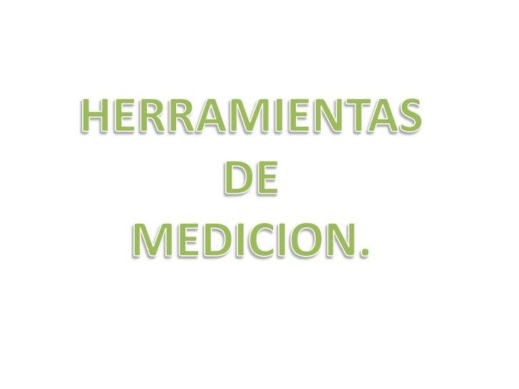 HERRAMIENTAS <br />DE <br />MEDICION.<br />
