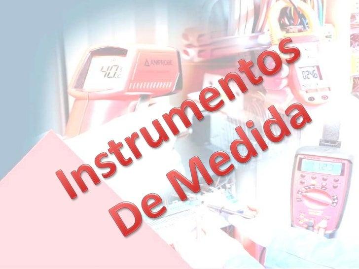 Se usan para comparar magnitudesfísicas o químicas meSe utilizan una gran variedad deinstrumentos para llevar a cabomedici...