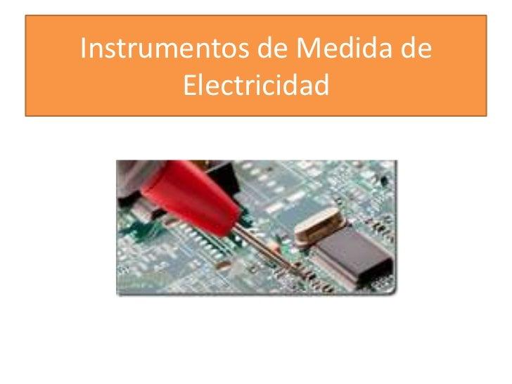 Instrumentos de Medida de       Electricidad