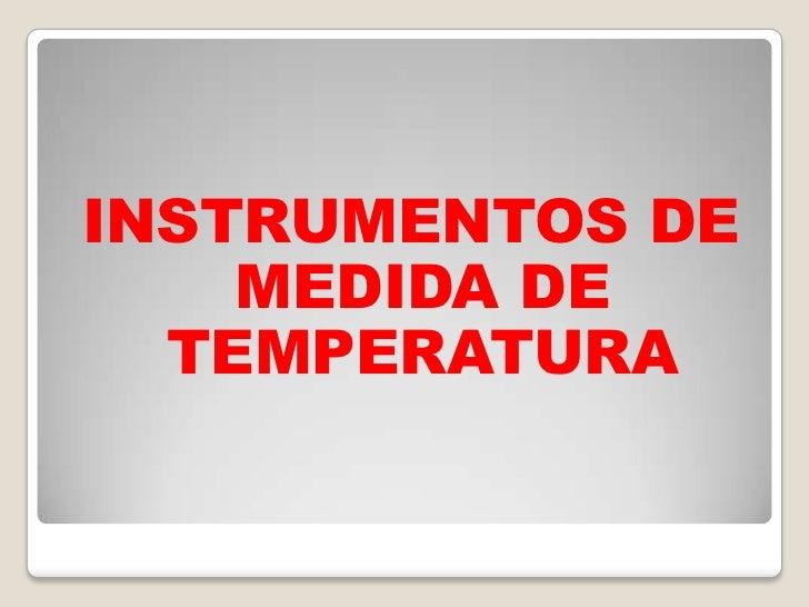 INSTRUMENTOS DE    MEDIDA DE  TEMPERATURA
