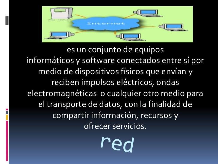 es un conjunto de equiposinformáticos y software conectados entre sí por   medio de dispositivos físicos que envían y     ...