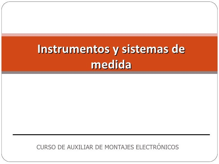 Instrumentos y sistemas de         medidaCURSO DE AUXILIAR DE MONTAJES ELECTRÓNICOS