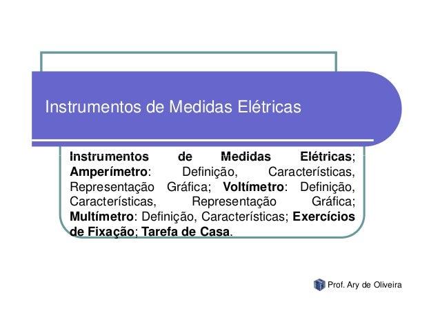 Instrumentos de Medidas Elétricas   Instrumentos       de      Medidas       Elétricas;   Amperímetro:        Definição,  ...