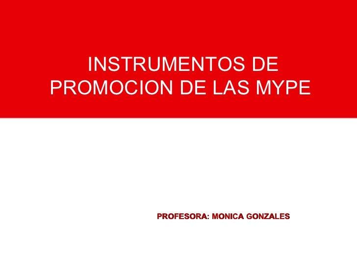 PROFESORA: MONICA GONZALES INSTRUMENTOS DE PROMOCION DE LAS MYPE