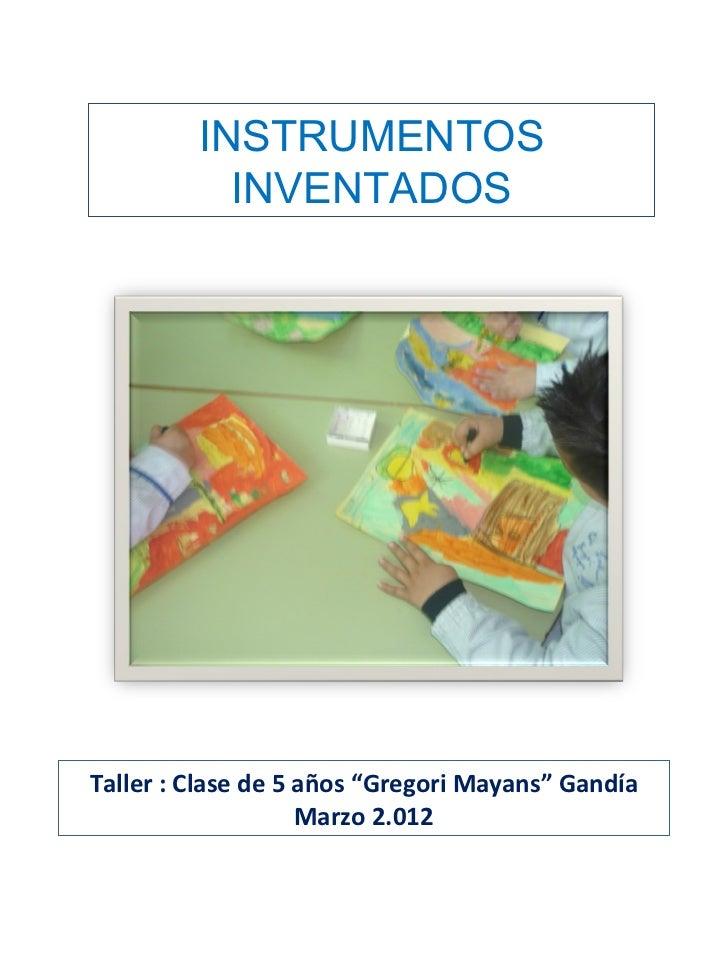 """INSTRUMENTOS           INVENTADOSTaller : Clase de 5 años """"Gregori Mayans"""" Gandía                    Marzo 2.012"""