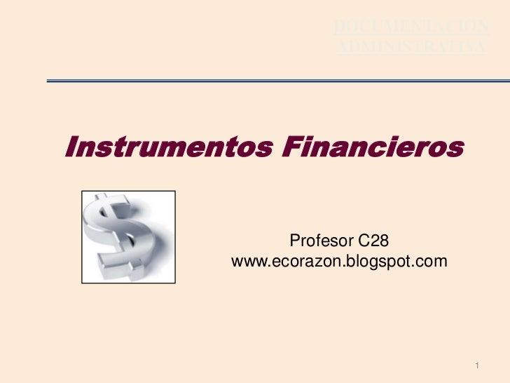 1<br />DOCUMENTACION<br />ADMINISTRATIVA<br />Instrumentos Financieros<br />Profesor C28 www.ecorazon.blogspot.com<br />