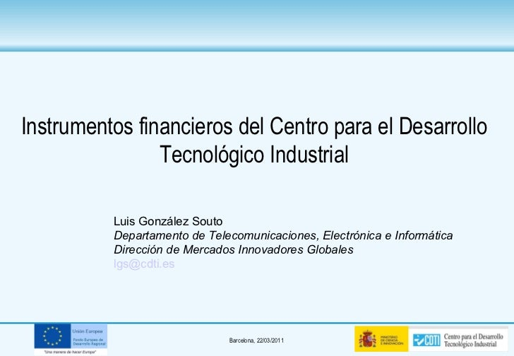 <ul><li>Instrumentos financieros del Centro para el Desarrollo Tecnológico Industrial </li></ul><ul><ul><ul><ul><ul><li>Lu...