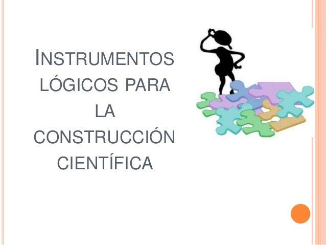 INSTRUMENTOS LÓGICOS PARA LA CONSTRUCCIÓN CIENTÍFICA