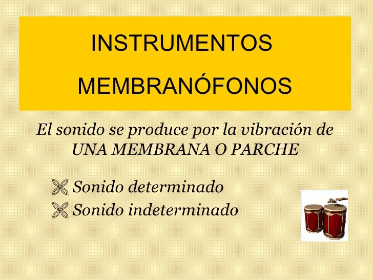 INSTRUMENTOS  MEMBRANÓFONOS <ul><li>Sonido determinado </li></ul><ul><li>Sonido indeterminado </li></ul>El sonido se produ...