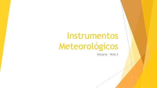Instrumentos Meteorológicos Historia – Niño 3