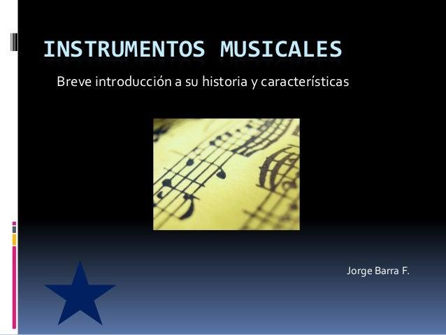 INSTRUMENTOS MUSICALES Breve introducción a su historia y características                                                 ...